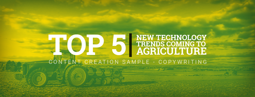 Content Creation - Top 5 New Technology Trends Coming To Agriculture